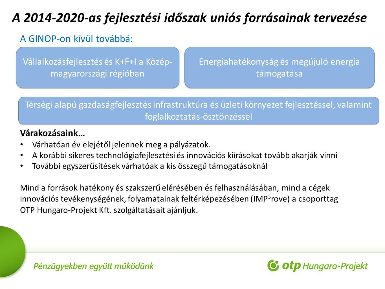 A 2014-2020-as fejlesztési időszak uniós forrásainak tervezése A GINOP-on kívül továbbá: Vállalkozásfejlesztés és K+F+I a Közép- magyarországi régióba