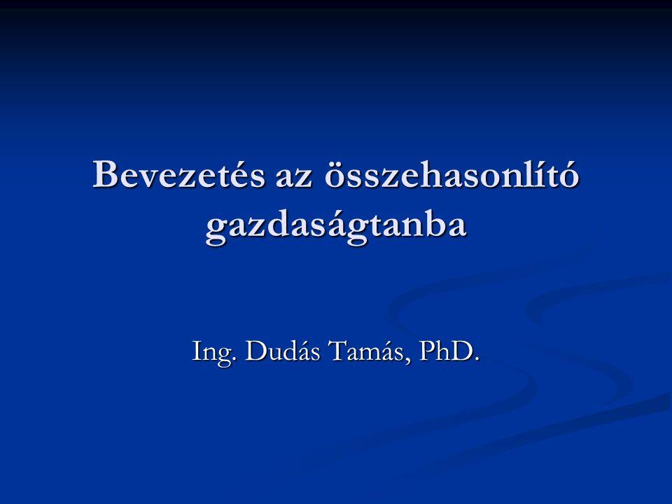 Bevezetés az összehasonlító gazdaságtanba Ing. Dudás Tamás, PhD.