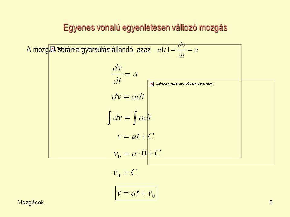 Mozgások5 Egyenes vonalú egyenletesen változó mozgás A mozgás során a gyorsulás állandó, azaz