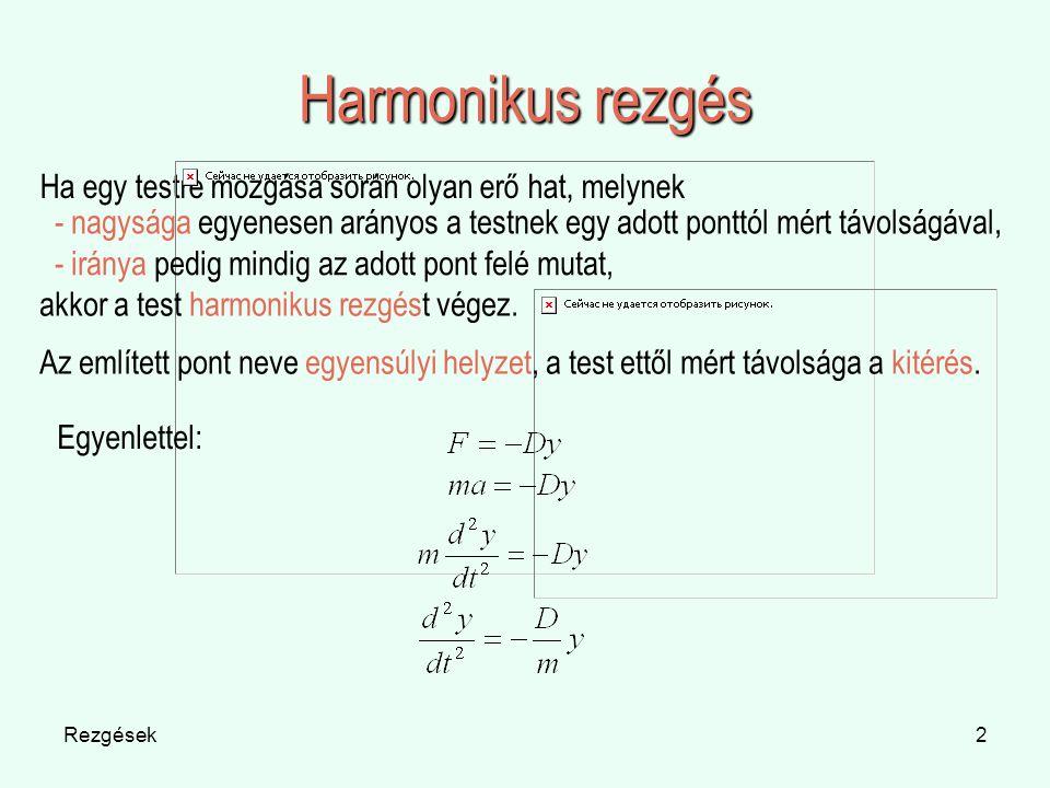 Rezgések2 Harmonikus rezgés Ha egy testre mozgása során olyan erő hat, melynek Egyenlettel: - nagysága egyenesen arányos a testnek egy adott ponttól m