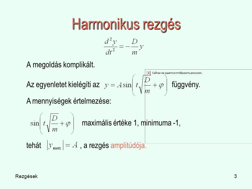 Rezgések3 Harmonikus rezgés A megoldás komplikált. Az egyenletet kielégíti azfüggvény. A mennyiségek értelmezése: maximális értéke 1, minimuma -1, teh
