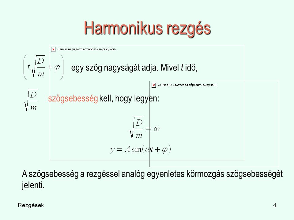 Rezgések4 Harmonikus rezgés egy szög nagyságát adja. Mivel t idő, szögsebesség kell, hogy legyen: A szögsebesség a rezgéssel analóg egyenletes körmozg
