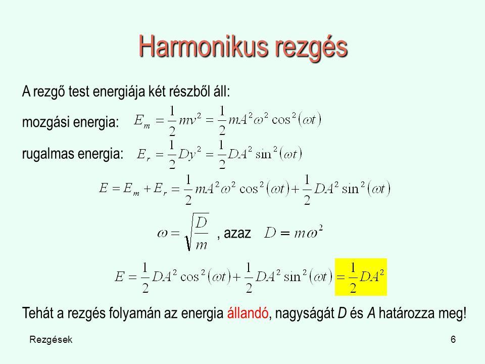 Rezgések6 Harmonikus rezgés A rezgő test energiája két részből áll: mozgási energia: rugalmas energia:, azaz Tehát a rezgés folyamán az energia állandó, nagyságát D és A határozza meg!