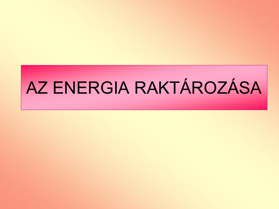 AZ ENERGIA RAKTÁROZÁSA