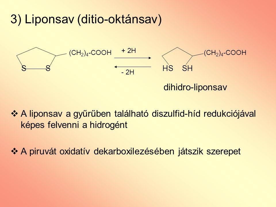 3) Liponsav (ditio-oktánsav) dihidro-liponsav  A liponsav a gyűrűben található diszulfid-híd redukciójával képes felvenni a hidrogént  A piruvát oxi