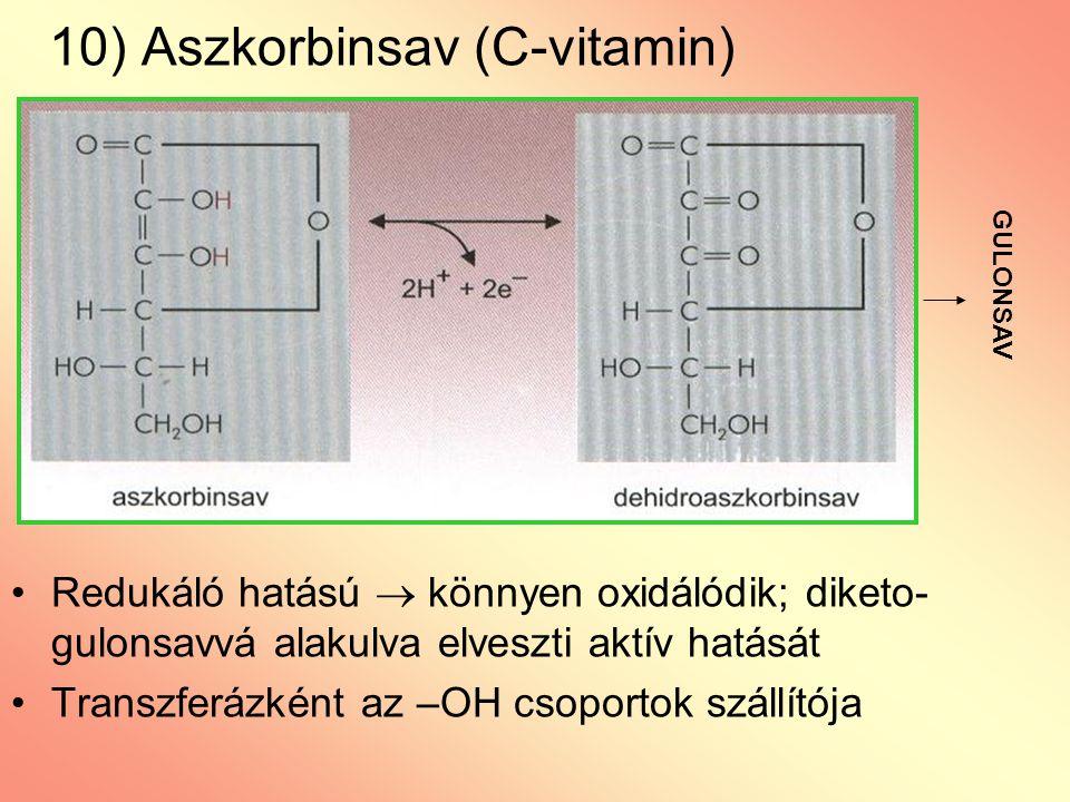 10) Aszkorbinsav (C-vitamin) Redukáló hatású  könnyen oxidálódik; diketo- gulonsavvá alakulva elveszti aktív hatását Transzferázként az –OH csoportok