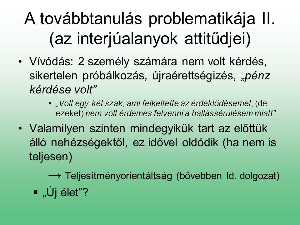 A továbbtanulás problematikája II. (az interjúalanyok attitűdjei) Vívódás: 2 személy számára nem volt kérdés, sikertelen próbálkozás, újraérettségizés