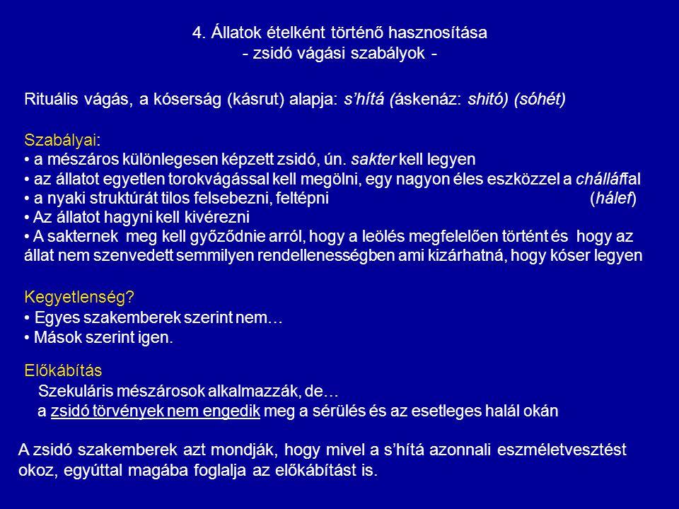 4. Állatok ételként történő hasznosítása - zsidó vágási szabályok - Rituális vágás, a kóserság (kásrut) alapja: s'hítá (áskenáz: shitó) (sóhét) Szabál
