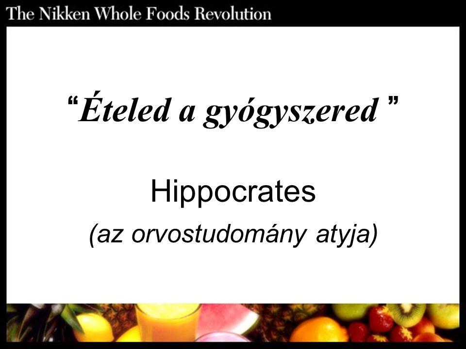 """"""" Ételed a gyógyszered """" Hippocrates (az orvostudomány atyja)"""