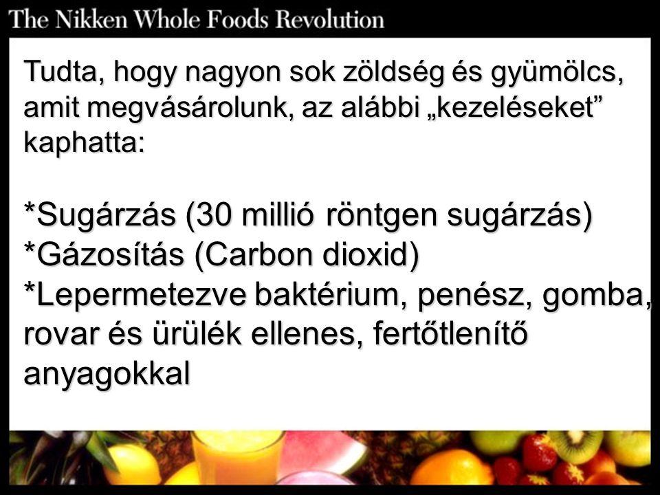"""Tudta, hogy nagyon sok zöldség és gyümölcs, amit megvásárolunk, az alábbi """"kezeléseket"""" kaphatta: *Sugárzás (30 millió röntgen sugárzás) *Gázosítás (C"""