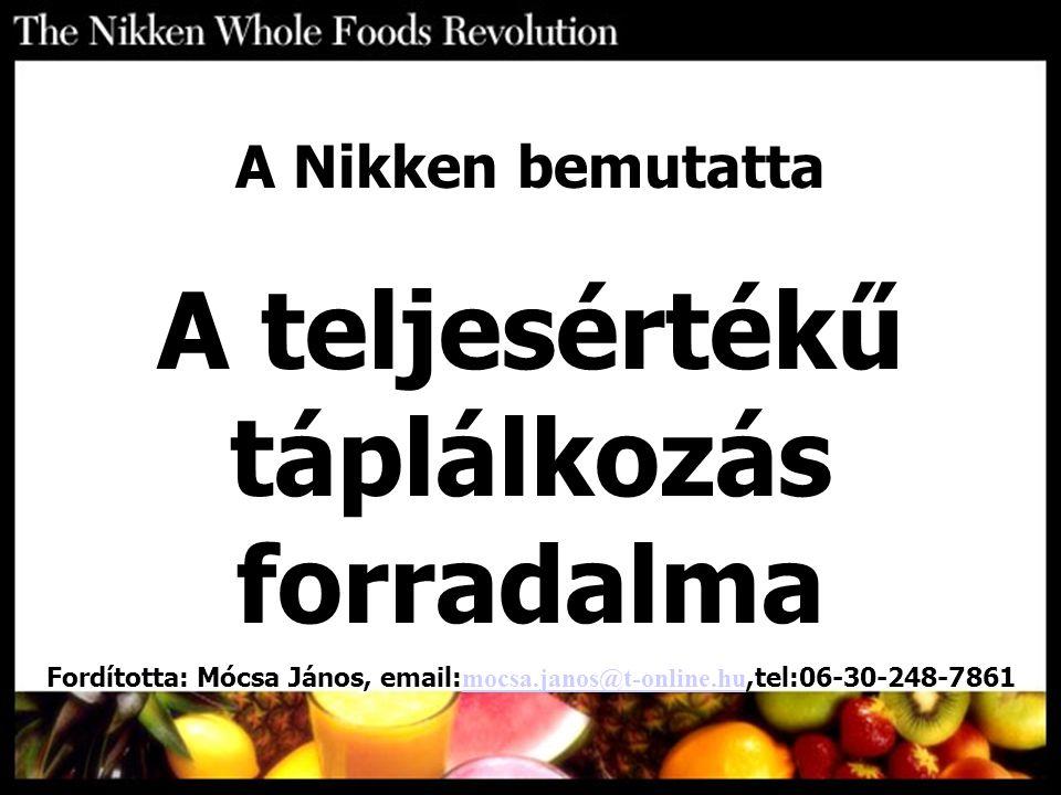 A Nikken bemutatta A teljesértékű táplálkozás forradalma Fordította: Mócsa János, email: mocsa.janos@t-online.hu,tel:06-30-248-7861 mocsa.janos@t-onli