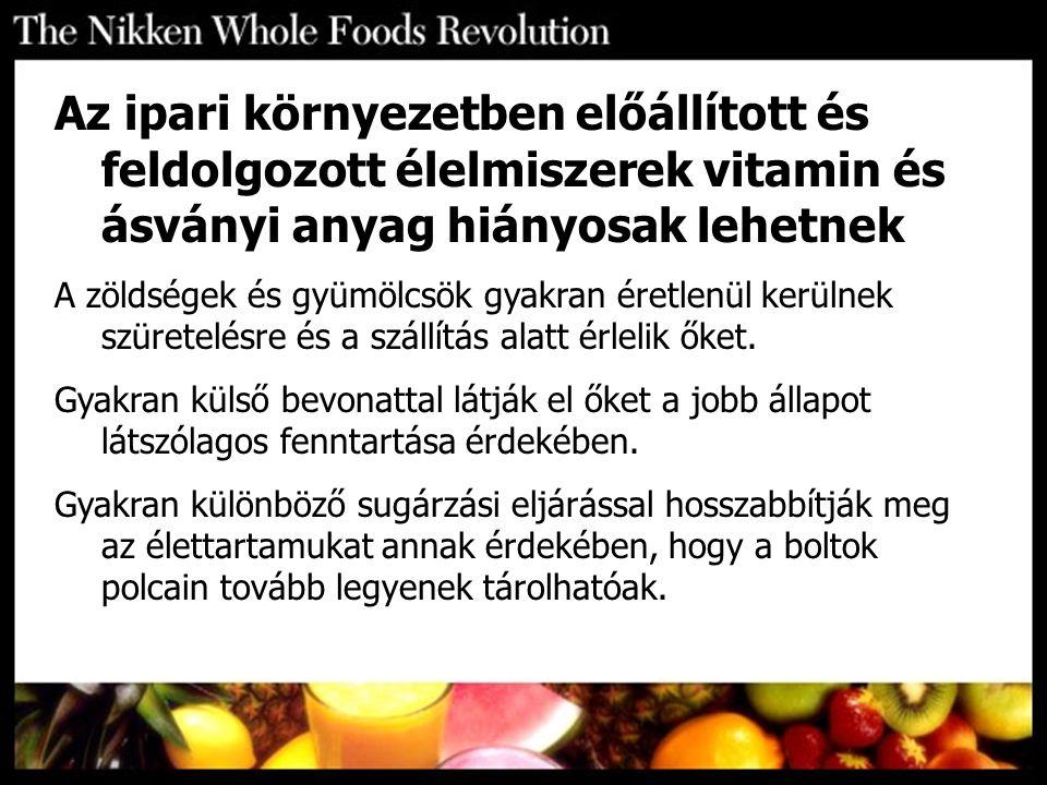 Az ipari környezetben előállított és feldolgozott élelmiszerek vitamin és ásványi anyag hiányosak lehetnek A zöldségek és gyümölcsök gyakran éretlenül