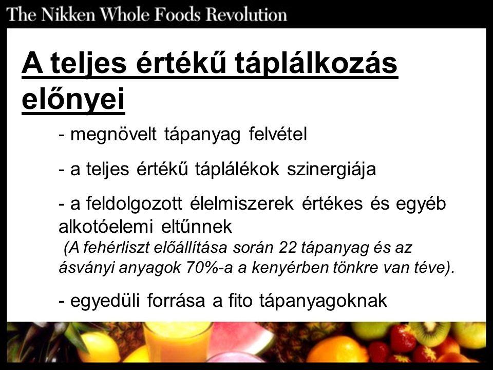 A teljes értékű táplálkozás előnyei - megnövelt tápanyag felvétel - a teljes értékű táplálékok szinergiája - a feldolgozott élelmiszerek értékes és eg
