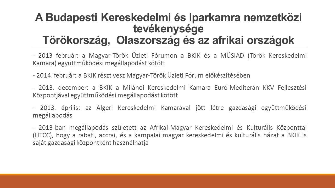 A Budapesti Kereskedelmi és Iparkamra nemzetközi tevékenysége Törökország, Olaszország és az afrikai országok - 2013 február: a Magyar-Török Üzleti Fórumon a BKIK és a MÜSIAD (Török Kereskedelmi Kamara) együttműködési megállapodást kötött - 2014.