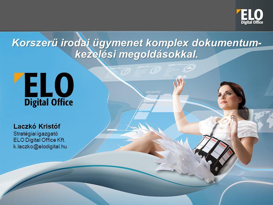 Korszerű irodai ügymenet komplex dokumentum- kezelési megoldásokkal. Laczkó Kristóf Stratégiai igazgató ELO Digital Office Kft. k.laczko@elodigital.hu