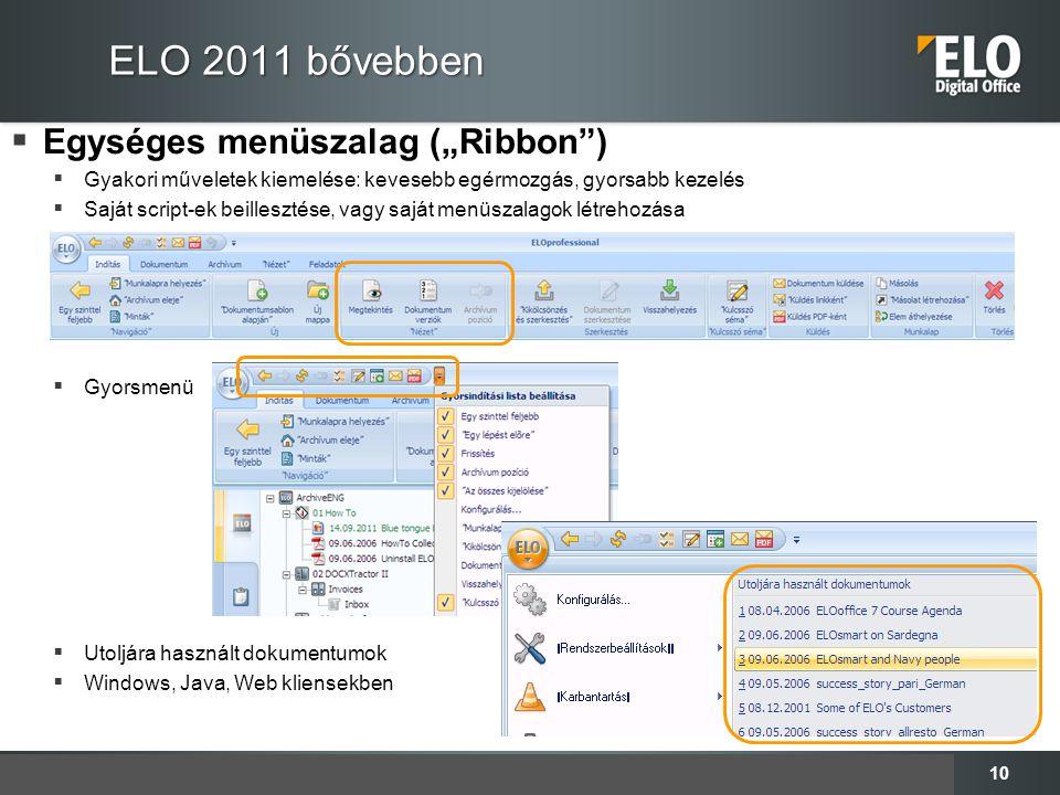 """10 ELO 2011 bővebben  Egységes menüszalag (""""Ribbon"""")  Gyakori műveletek kiemelése: kevesebb egérmozgás, gyorsabb kezelés  Saját script-ek beilleszt"""