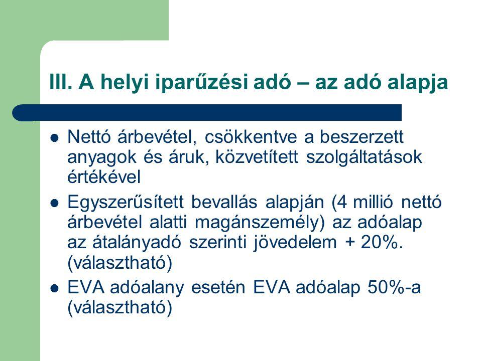 III. A helyi iparűzési adó – az adó alapja Nettó árbevétel, csökkentve a beszerzett anyagok és áruk, közvetített szolgáltatások értékével Egyszerűsíte