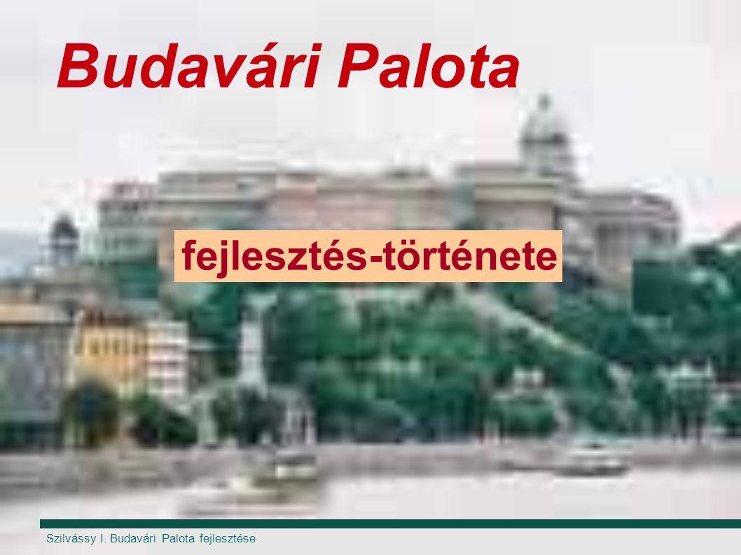 Szilvássy I. Budavári Palota fejlesztése Budavári Palota fejlesztés-története