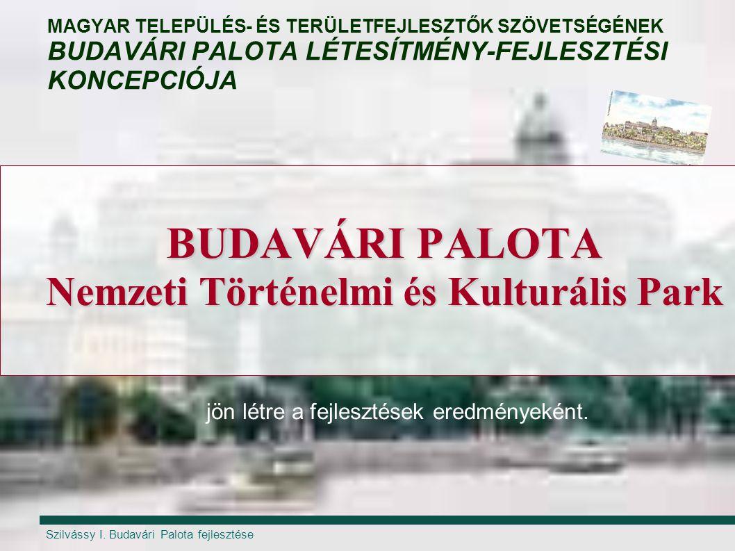 Szilvássy I. Budavári Palota fejlesztése BUDAVÁRI PALOTA Nemzeti Történelmi és Kulturális Park MAGYAR TELEPÜLÉS- ÉS TERÜLETFEJLESZTŐK SZÖVETSÉGÉNEK BU