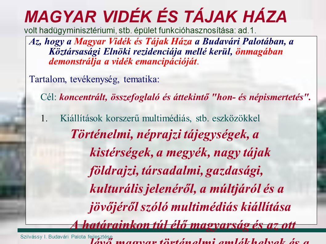 Szilvássy I. Budavári Palota fejlesztése MAGYAR VIDÉK ÉS TÁJAK HÁZA volt hadügyminisztériumi, stb. épület funkcióhasznosítása: ad.1. Az, hogy a Magyar