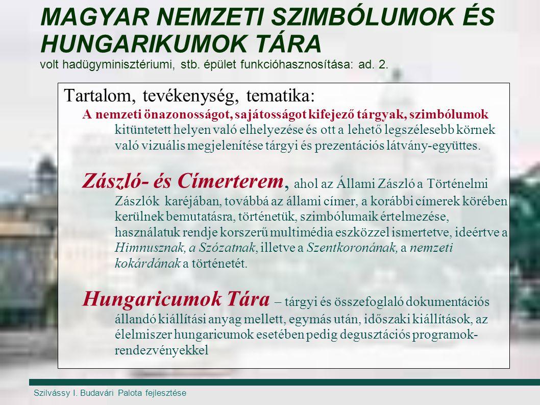 Szilvássy I. Budavári Palota fejlesztése MAGYAR NEMZETI SZIMBÓLUMOK ÉS HUNGARIKUMOK TÁRA volt hadügyminisztériumi, stb. épület funkcióhasznosítása: ad