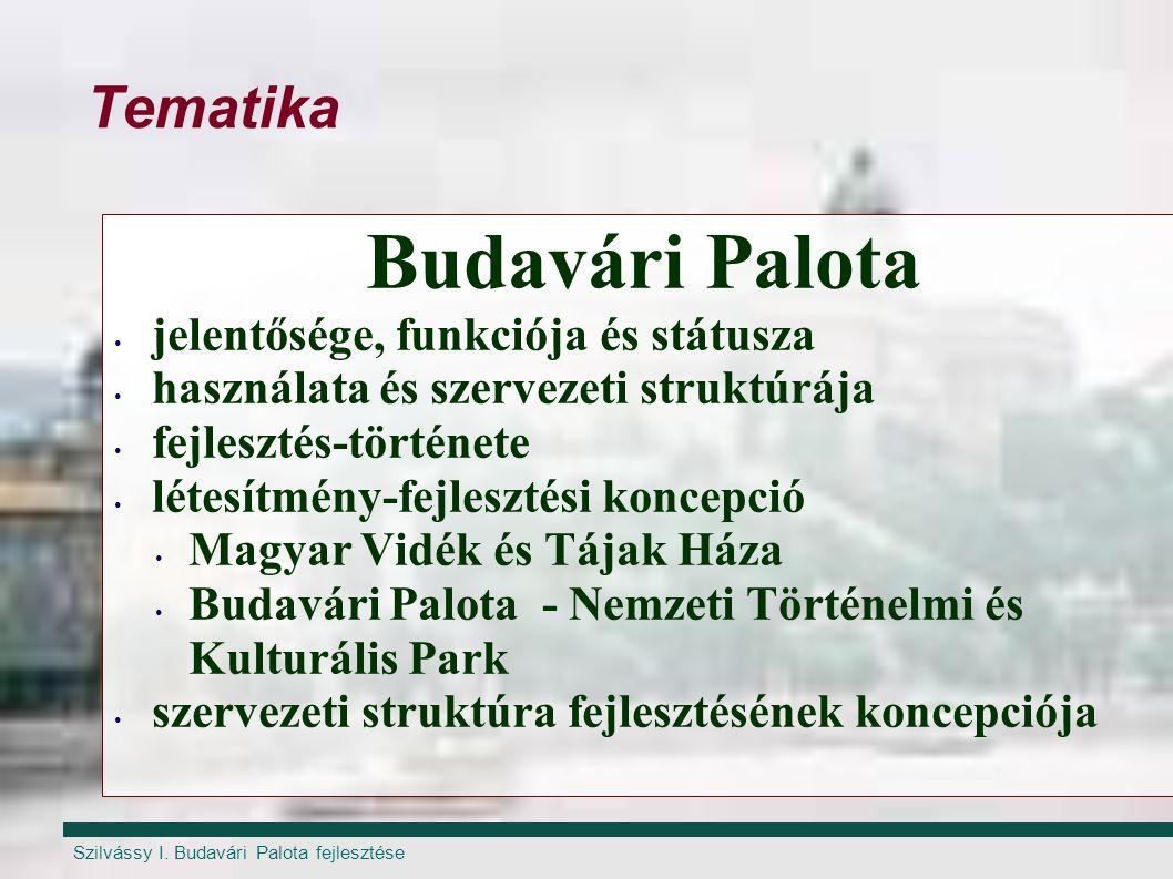 Szilvássy I. Budavári Palota fejlesztése Tematika Budavári Palota jelentősége, funkciója és státusza használata és szervezeti struktúrája fejlesztés-t
