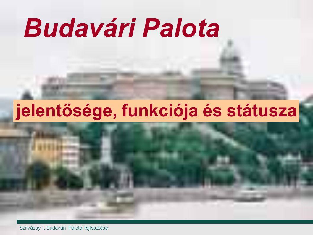Szilvássy I. Budavári Palota fejlesztése Budavári Palota jelentősége, funkciója és státusza