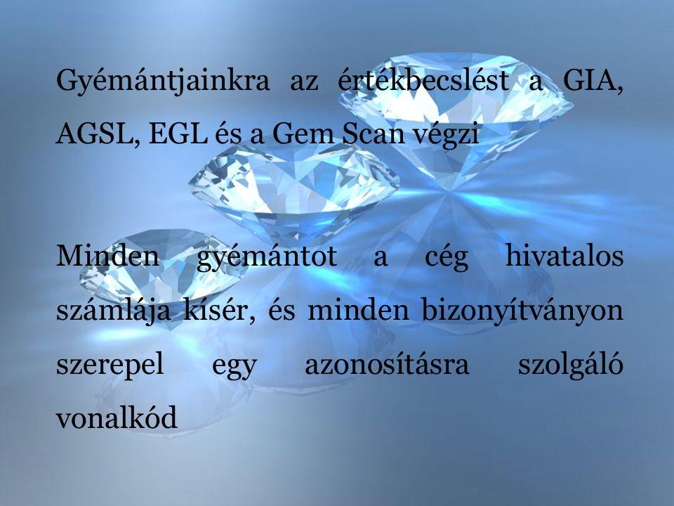 Gyémántjainkra az értékbecslést a GIA, AGSL, EGL és a Gem Scan végzi Minden gyémántot a cég hivatalos számlája kísér, és minden bizonyítványon szerepe
