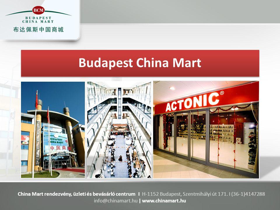 Budapest China Mart China Mart rendezvény, üzleti és bevásárló centrum I H-1152 Budapest, Szentmihályi út 171. I (36-1)4147288 info@chinamart.hu | www