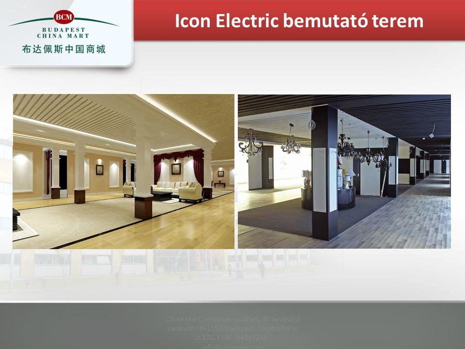 China Mart rendezvény, üzleti, és bevásáró centrum I H-1152 Budapest, Szentmihályi út 171. I (36-1)4147288 I info@chinamart.hu Icon Electric bemutató