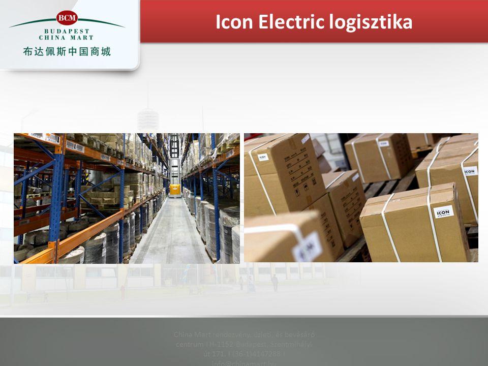 China Mart rendezvény, üzleti, és bevásáró centrum I H-1152 Budapest, Szentmihályi út 171. I (36-1)4147288 I info@chinamart.hu Icon Electric logisztik