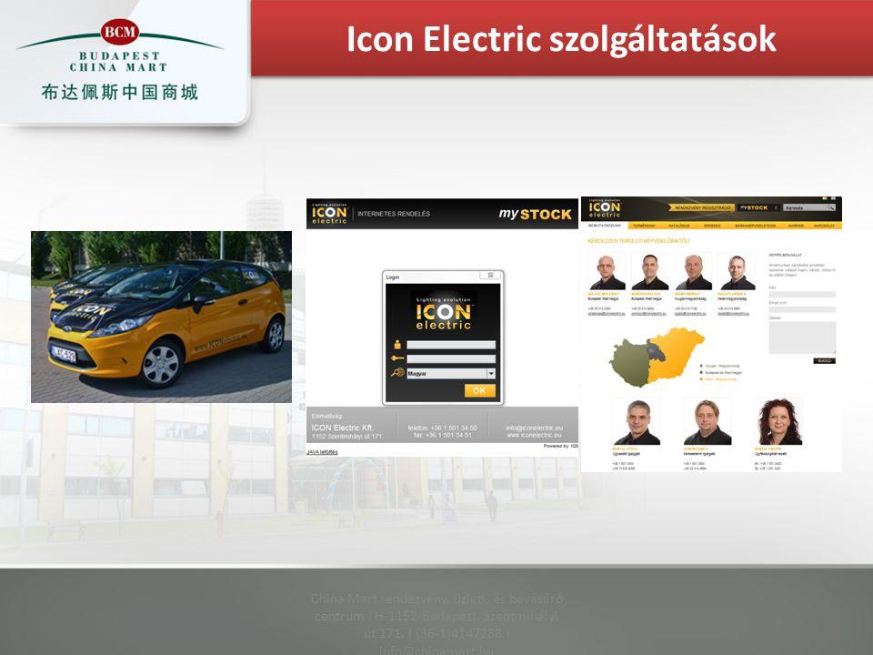China Mart rendezvény, üzleti, és bevásáró centrum I H-1152 Budapest, Szentmihályi út 171. I (36-1)4147288 I info@chinamart.hu Icon Electric szolgálta