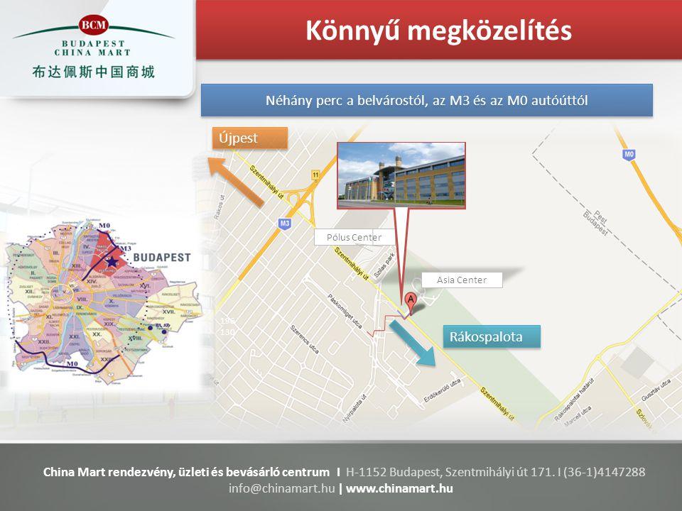 196 130 China Mart rendezvény, üzleti és bevásárló centrum I H-1152 Budapest, Szentmihályi út 171. I (36-1)4147288 info@chinamart.hu | www.chinamart.h