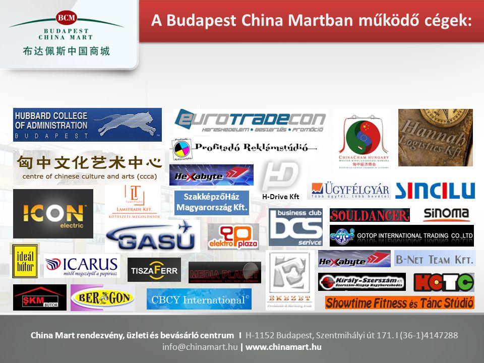 China Mart rendezvény, üzleti és bevásárló centrum I H-1152 Budapest, Szentmihályi út 171. I (36-1)4147288 info@chinamart.hu | www.chinamart.hu Szakké
