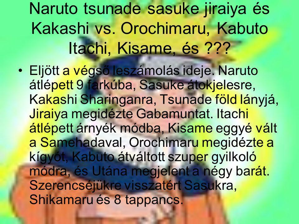 Naruto tsunade sasuke jiraiya és Kakashi vs. Orochimaru, Kabuto Itachi, Kisame, és ??? Eljött a végső leszámolás ideje. Naruto átlépett 9 farkúba, Sas