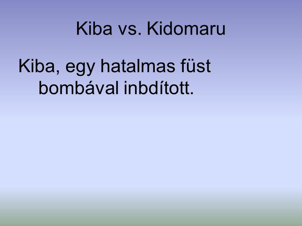 Kiba vs. Kidomaru Kiba, egy hatalmas füst bombával inbdított.