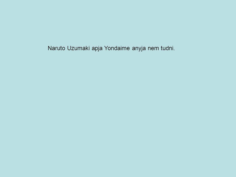Naruto Uzumaki apja Yondaime anyja nem tudni.