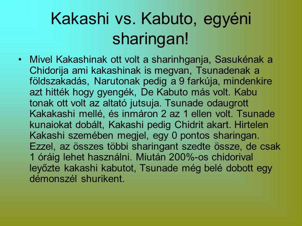Kakashi vs. Kabuto, egyéni sharingan! Mivel Kakashinak ott volt a sharinhganja, Sasukénak a Chidorija ami kakashinak is megvan, Tsunadenak a földszaka