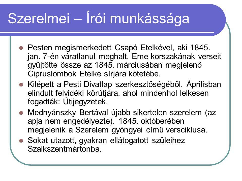 Szerelmei – Írói munkássága Pesten megismerkedett Csapó Etelkével, aki 1845. jan. 7-én váratlanul meghalt. Eme korszakának verseit gyűjtötte össze az