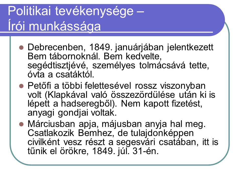 Politikai tevékenysége – Írói munkássága Debrecenben, 1849. januárjában jelentkezett Bem tábornoknál. Bem kedvelte, segédtisztjévé, személyes tolmácsá