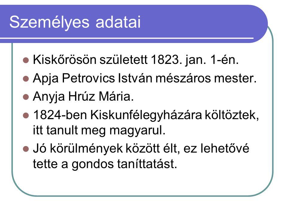 Személyes adatai Kiskőrösön született 1823. jan. 1-én. Apja Petrovics István mészáros mester. Anyja Hrúz Mária. 1824-ben Kiskunfélegyházára költöztek,
