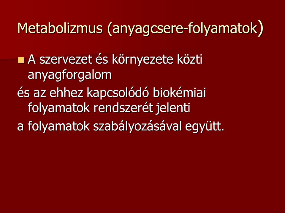 Metabolizmus (anyagcsere-folyamatok ) A szervezet és környezete közti anyagforgalom A szervezet és környezete közti anyagforgalom és az ehhez kapcsoló