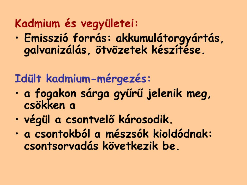 Kadmium és vegyületei: Emisszió forrás: akkumulátorgyártás, galvanizálás, ötvözetek készítése.