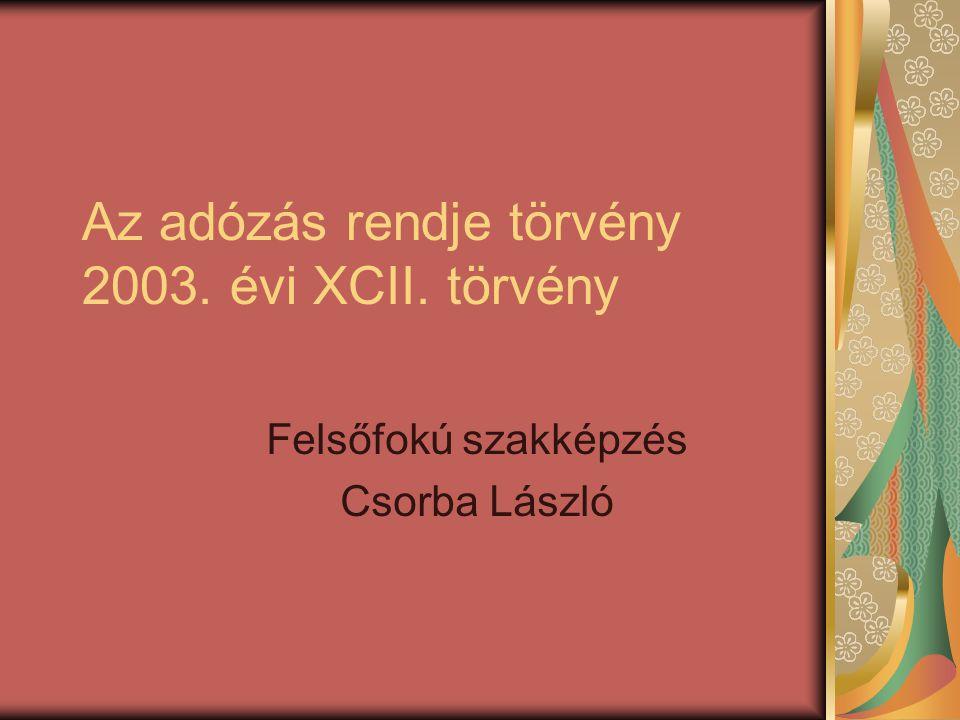 Az adózás rendje törvény 2003. évi XCII. törvény Felsőfokú szakképzés Csorba László