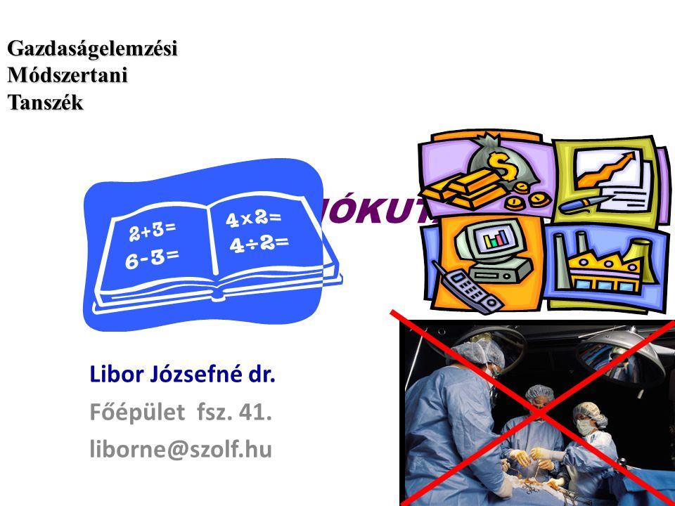 OPERÁCIÓKUTATÁS Libor Józsefné dr. Főépület fsz. 41. liborne@szolf.hu GazdaságelemzésiMódszertaniTanszék