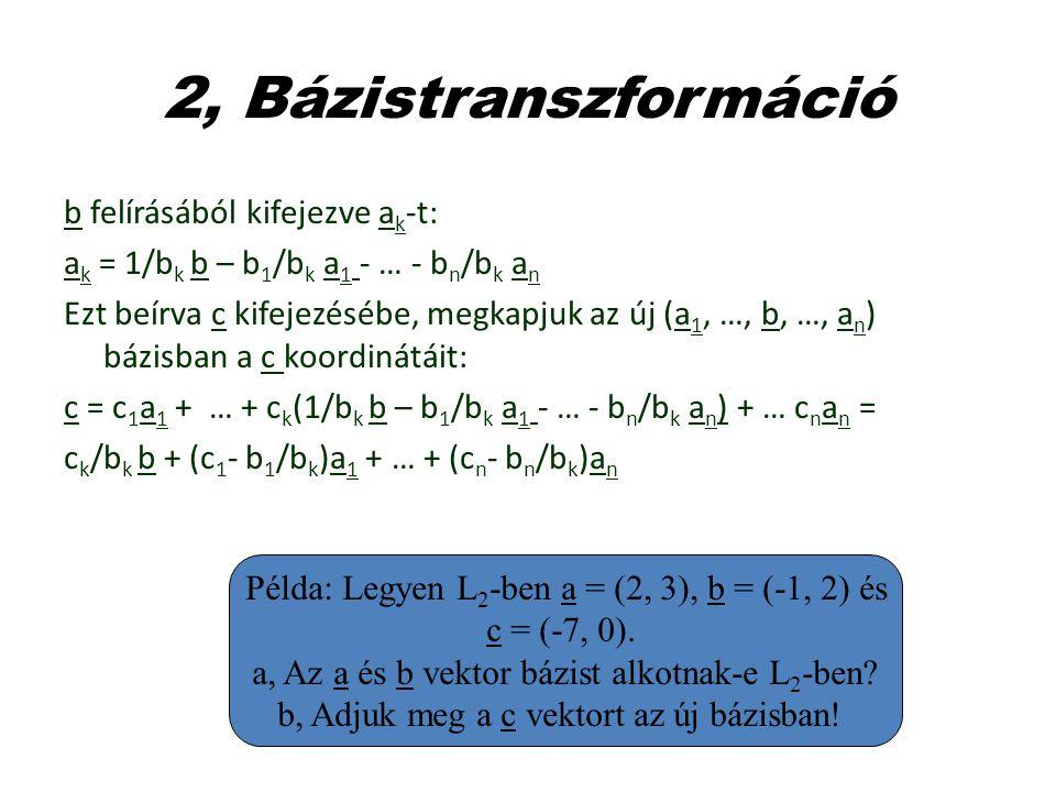 2, Bázistranszformáció b felírásából kifejezve a k -t: a k = 1/b k b – b 1 /b k a 1 - … - b n /b k a n Ezt beírva c kifejezésébe, megkapjuk az új (a 1
