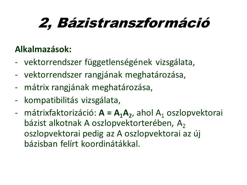 2, Bázistranszformáció Alkalmazások: -vektorrendszer függetlenségének vizsgálata, -vektorrendszer rangjának meghatározása, -mátrix rangjának meghatáro