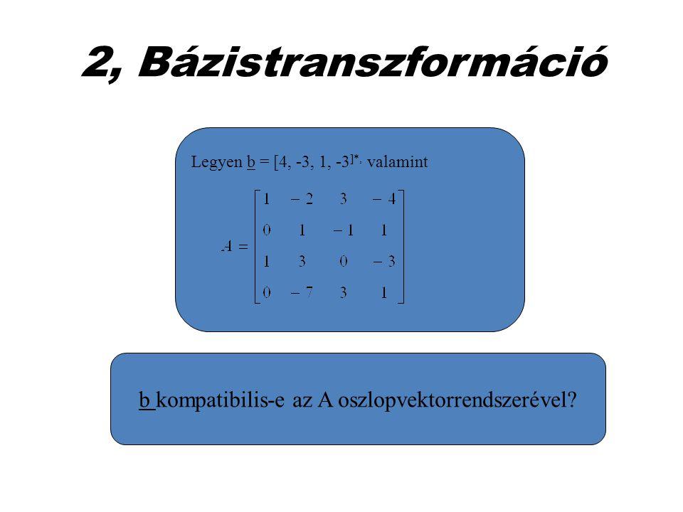 2, Bázistranszformáció Legyen b = [4, -3, 1, -3 ]*, valamint b kompatibilis-e az A oszlopvektorrendszerével?