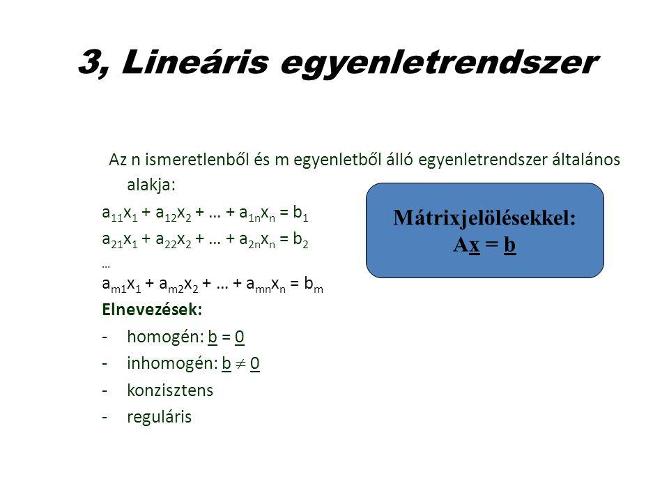 3, Lineáris egyenletrendszer Az n ismeretlenből és m egyenletből álló egyenletrendszer általános alakja: a 11 x 1 + a 12 x 2 + … + a 1n x n = b 1 a 21