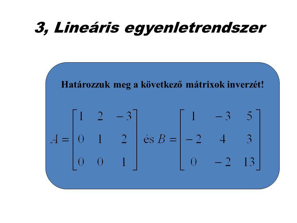 3, Lineáris egyenletrendszer Határozzuk meg a következő mátrixok inverzét!